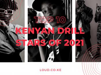 Top 10 Kenyan Drill Stars of 2021 - Loud.co.ke